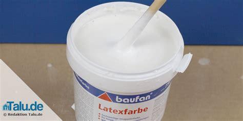 Latexfarbe Wasserabweisend by Latexfarbe 252 Berstreichen Und Richtig Der Wand