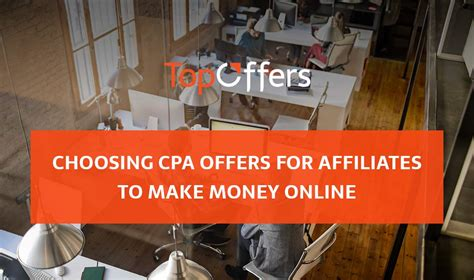 Make Money Online Cpa Offers - choosing cpa offers for affiliates to make money online topoffers