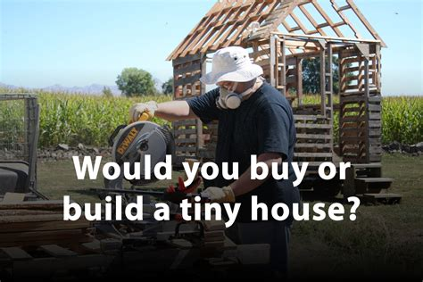 buy a house or build a house how to build a tiny house video series construction guide tiny house design