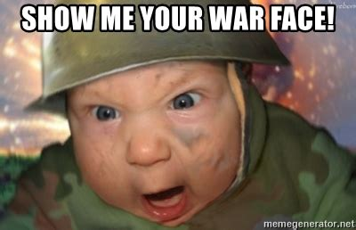 War Face Meme - show me your war face soldier baby meme generator