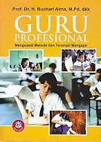 Kewirausahaan Untuk Mahasiswa Dan Umum Buchari Alma buku guru profesional menguasai metode dan teril
