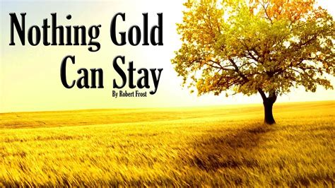 dramanice nothing gold can stay quot nothing gold can stay quot by robert frost read by mick