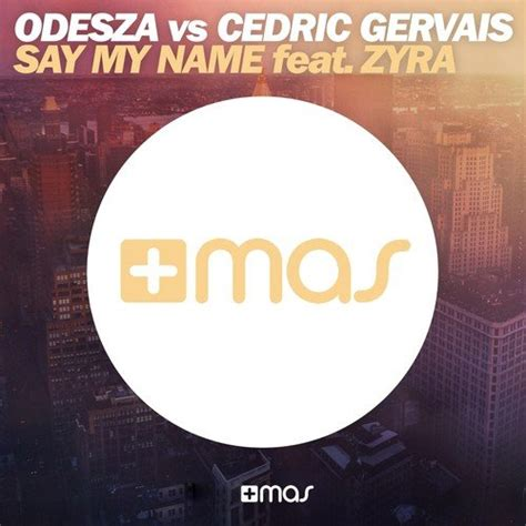 say my name mp3 say my name 1 song by odesza and cedric gervais from say