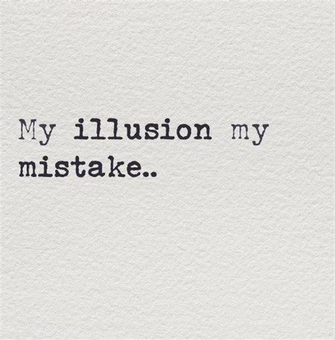 No Its Not An Illusion by 62 Top Illusion Quotes And Sayins