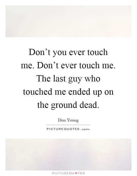 Banks Dont Touch Me Up by Touch Me Quotes Www Pixshark Images Galleries With