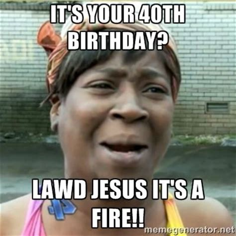 40th birthday meme 40th birthday jesus and on
