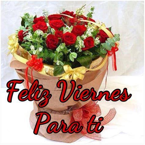 imagenes feliz viernes con rosas ramo de rosas para desear un feliz viernes imagenes y