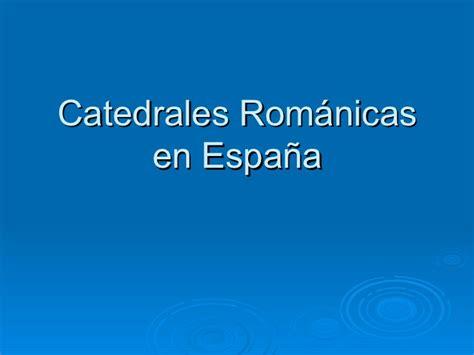 imagenes catedrales goticas españa tres catedrales rom 225 nicas de espa 241 a