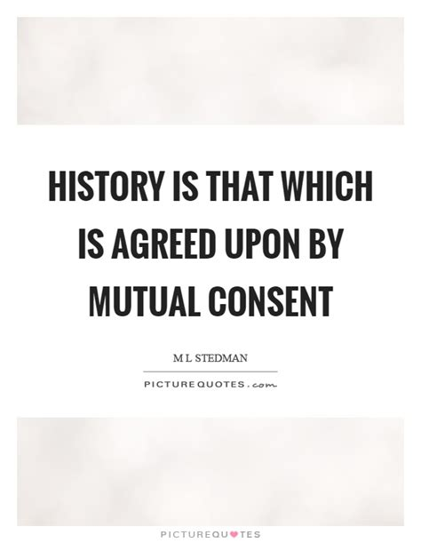 history is that which is agreed upon by mutual consent