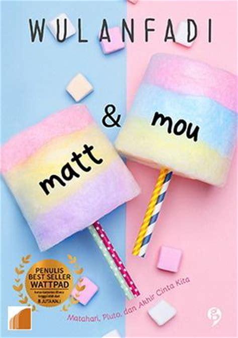 Buku Novel Matt Dan Mou By Wulanfadi matt mou oleh wulanfadi