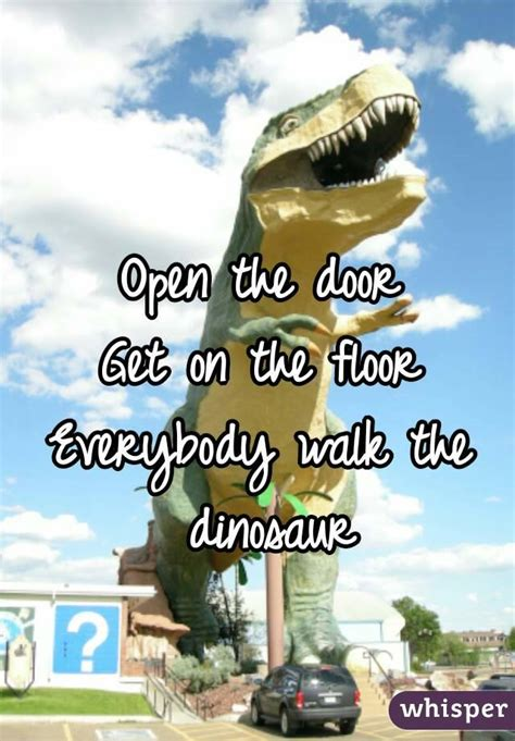 Get On The Floor Everybody Do The Dinosaur by Open The Door Get On The Floor Everybody Walk The Dinosaur