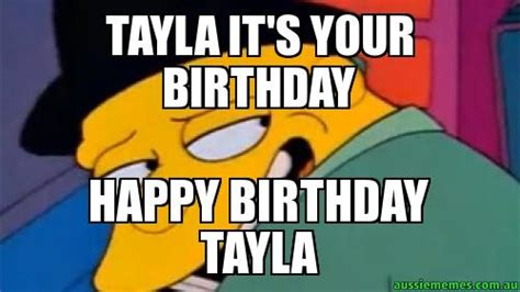 Personalized Meme - tayla it s your birthday happy birthday tayla custom