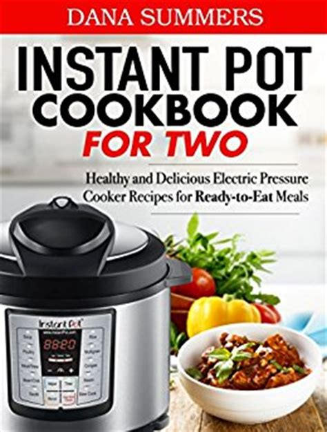 the instant pot electric pressure cooker cookbook healthy instant pot cookbook for two healthy and delicious
