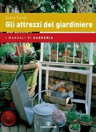 attrezzi giardiniere gli attrezzi giardiniere eliana ferioli
