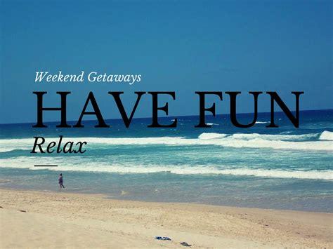 weekend getaway 5 tips to make the most of weekend getaways
