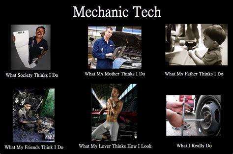 Mechanic Memes - mechanic technician what people think i do what i