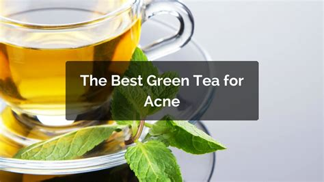 Acne Malam Acne Green Tea the best green tea for acne