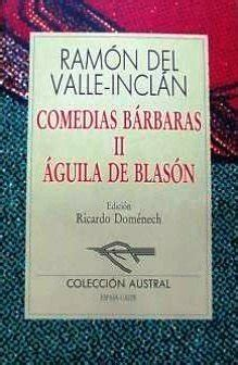 libro aguila de blasn comedias b 225 rbaras ii 193 guila de blas 243 n by ram 243 n del valle incl 225 n reviews discussion