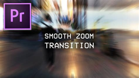 adobe premiere pro zoom effect adobe premiere pro cc smooth zoom blur transition effect