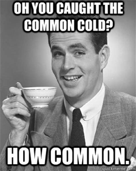 Head Cold Meme - common cold symptoms memes