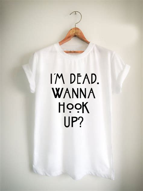 Kaos Im Dead Wanna Hook Up im dead wanna hook up unisex tshirt