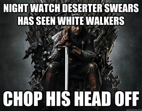 White Walkers Meme - night watch deserter swears has seen white walkers chop