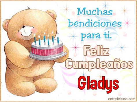 imagenes feliz cumpleaños gladys feliz cumplea 241 os mis mejores deseos para ti gladys gif