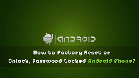 how to unlock a android phone how to unlock factory reset password locked android phone