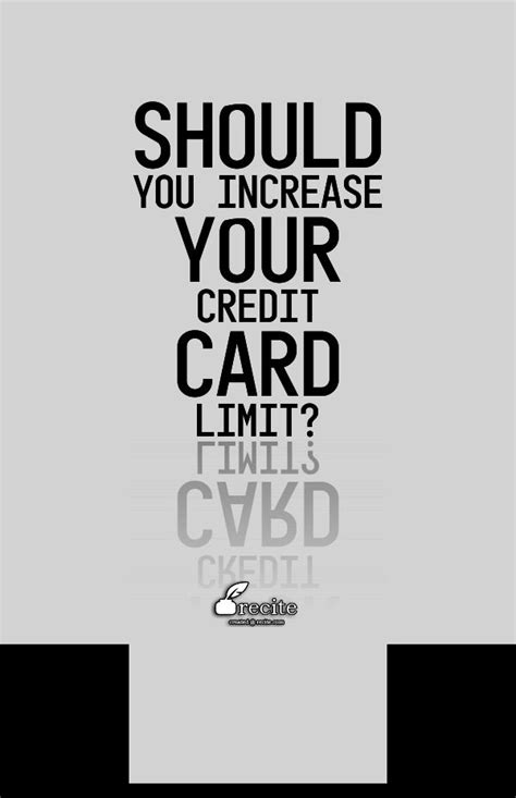how to get a credit limit increase on a credit card should you increase your credit card limit it is the o