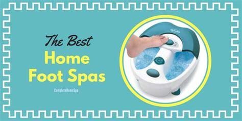 best home spa the best home foot spas december 2017