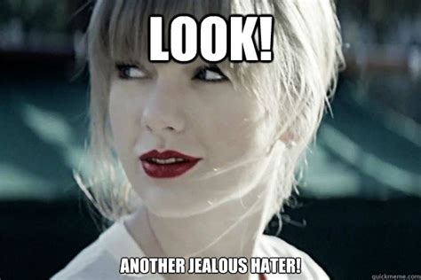 look another jealous hater taylor swift hater quickmeme