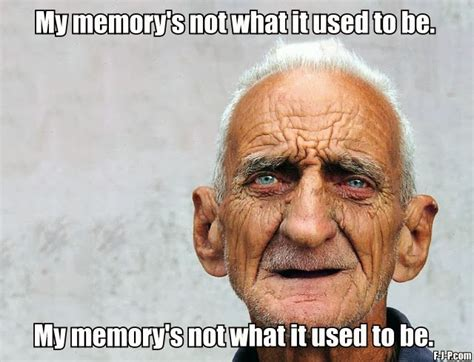 Old Guy Meme - old man memory fail meme funny joke pictures