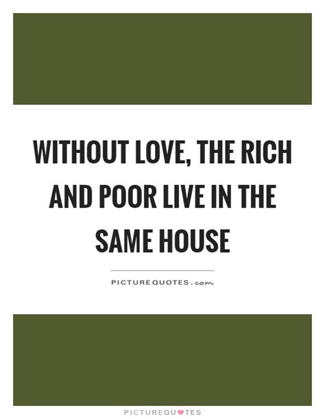 the house i live in without love the rich and poor live in the same house