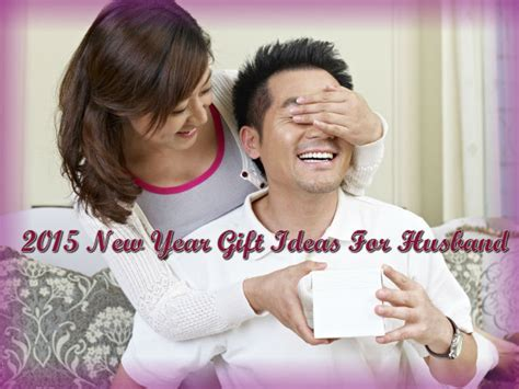 2015 new year gift ideas for husband