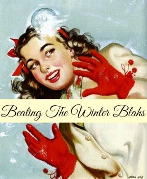 Beat The Winter Blahs by Winter Blahs Quotes Quotesgram