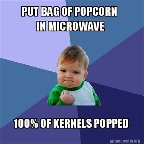 Meme Bag - meme creator put bag of popcorn in microwave 100 of
