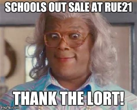 Schools Out Meme - madea imgflip