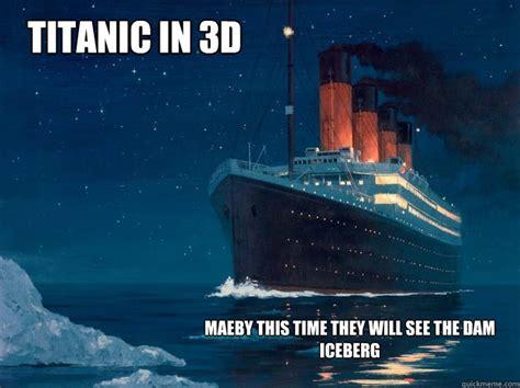 Titanic Meme - titanic iceberg memes