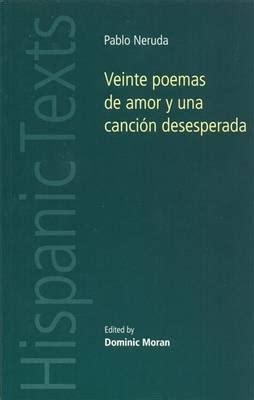 veinte poemas de amor 8499896871 veinte poemas de amor y una cancion desesperada dominic moran 9780719072994