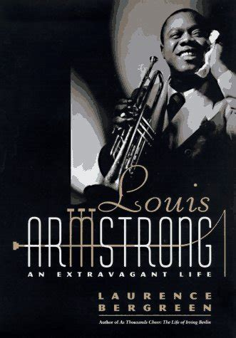 biography of jazz music louis armstrong an extravagant life by laurence bergreen