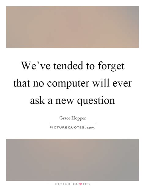 ask a new question and you will learn new things picture quotes grace hopper quotes sayings 34 quotations