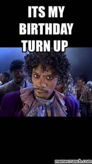 Turn Up Meme - its my birthday turn up