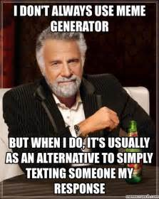 I Dont Always Meme Generator - generate a meme using the most interesting man in the