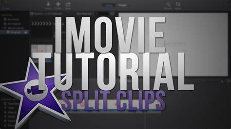 tutorial on imovie 2014 new imovie 2014 split clips tutorial youtube