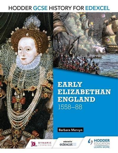 aqa gcse history elizabethan hodder gcse history for edexcel early elizabethan england 1558 88 barbara mervyn author