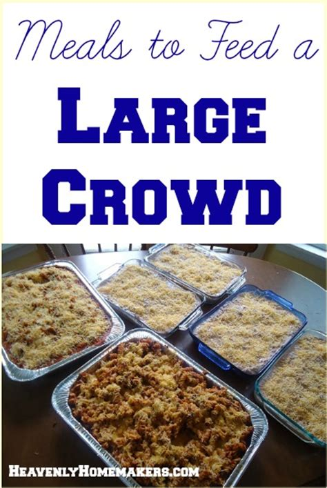 menu for a crowd meals to feed to a large crowd heavenly homemakers