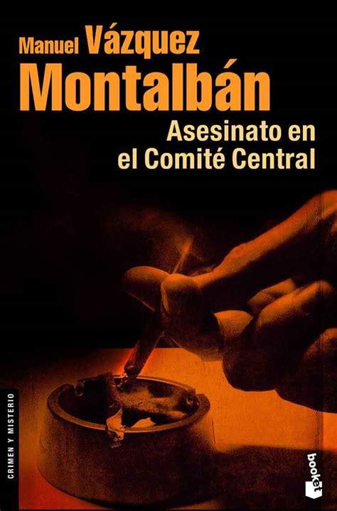 libro asesinato en el comit asesinato en el comit 233 central de manuel v 225 zquez montalb 225 n comunidad cincuentop 237 a