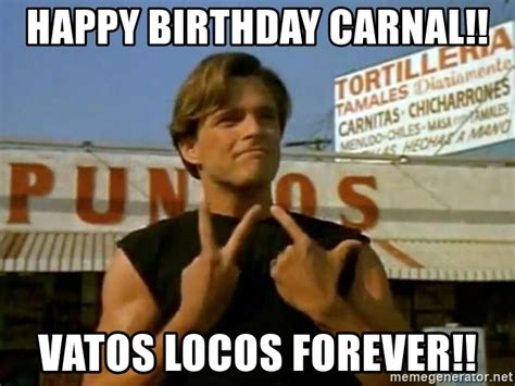 Blood In Blood Out Memes - happy birthday carnal vatos locos forever miklo blood in blood out meme generator