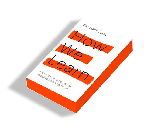 how we learn throw 1447286340 how we learn throw out the rule book and unlock your brain s potential by carey benedict