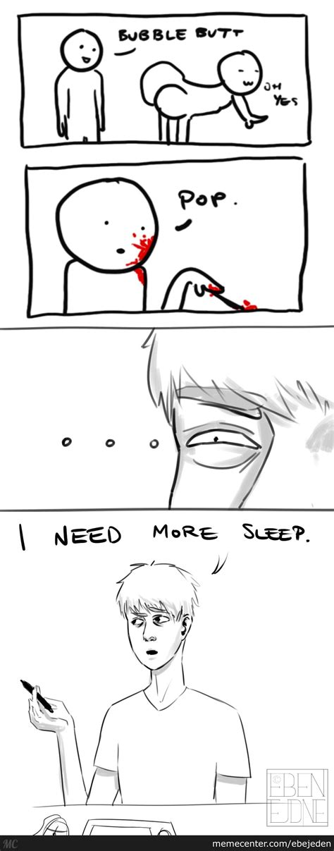 Need Sleep Meme - i need more sleep by ebejeden meme center